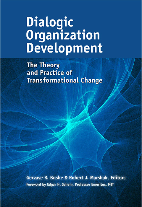 Dialogic Organization Development.  The Theory and Practice of Tran